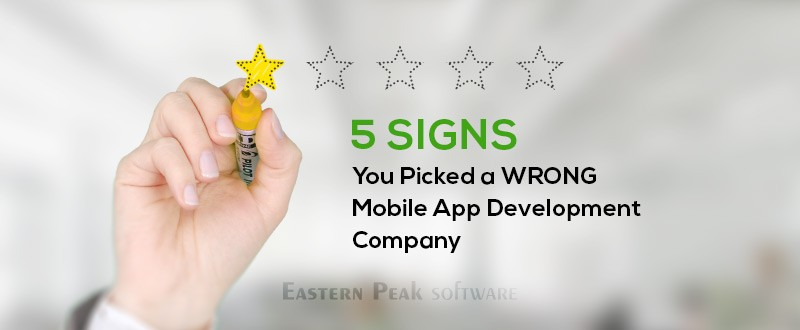 Choosing Mobile App Development Company - 5 Signs You Picked a Wrong One